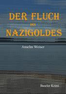 Anselm Weiser: Der Fluch des Nazigoldes