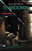Alexander Mikulla: TEARDOWN: Alpha-Centauri-17 - Buch 1