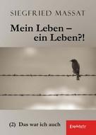 Siegfried Massat: Mein Leben – ein Leben?! (2) Das war ich auch