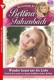 Bettina Fahrenbach 32 – Liebesroman - Wunder kennt nur die Liebe