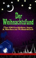 Luise Büchner: Der Weihnachtsfund: Über 130 Geschichten, Sagen & Märchen zur Weihnachtszeit (Illustrierte Ausgabe)