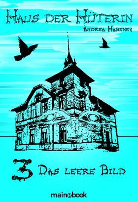 Haus der Hüterin: Band 3 - Das leere Bild
