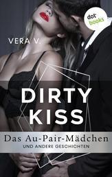 DIRTY KISS - Das Au-Pair-Mädchen - und andere Geschichten