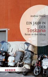 Ein Jahr in der Toskana - Reise in den Alltag