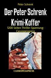 Der Peter Schrenk Krimi-Koffer - 1200 Seiten Thriller-Spannung: Cassiopeiapress