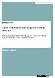 Neue Kommunikationsmöglichkeiten im Web 2.0 - Eine soziokulturelle Untersuchung zur Selbstdarstellung von Nutzern der Social Software studivz