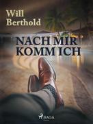 Will Berthold: Nach mir komm ich