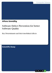 Software Defect Prevention for better Software Quality - Key Determinants and their interlinked effects