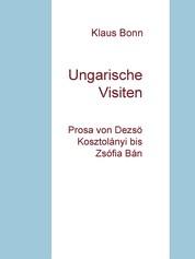 Ungarische Visiten - Prosa von Dezsö Kosztolányi bis Zsófia Bán