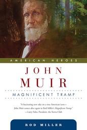 John Muir - Magnificent Tramp