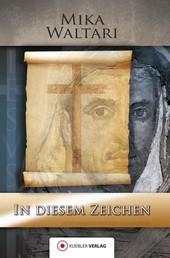 In diesem Zeichen - Elf Briefe des Marcus vom Frühjahr des Jahres 30 n.Chr. um die Kreuzigung und Auferstehung Jesu
