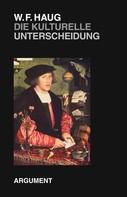 Wolfgang Fritz Haug: Die kulturelle Unterscheidung