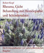 Rheuma, Gicht Behandlung mit Homöopathie und Schüsslersalzen - Ein homöopathischer und naturheilkundlicher Ratgeber