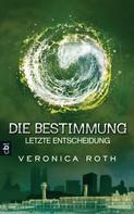 Veronica Roth: Die Bestimmung - Letzte Entscheidung ★★★★