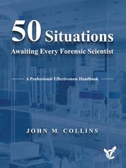 50 Situations Awaiting Every Forensic Scientist - A Professional Effectiveness Handbook