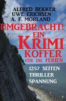 Alfred Bekker: Umgebracht! Ein Krimi-Koffer für die Ferien