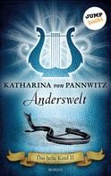 Katharina von Pannwitz: Das helle Kind - Band 2: Anderswelt ★★★★★