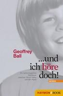 Geoffrey Ball: ... und ich höre doch!
