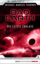 Bad Earth 3 - Science-Fiction-Serie - Die letzte Enklave
