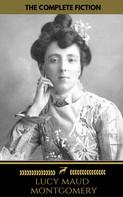 Lucy Maud Montgomery: Lucy Maud Montgomery (The Complete Fiction) ( Golden Deer Classics)