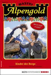 Alpengold 315 - Heimatroman - Kinder der Berge