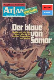 """Atlan 196: Der Blaue von Somor - Atlan-Zyklus """"Der Held von Arkon"""""""
