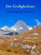 Jakob Lorber: Der Großglockner - Ein Evangelium der Berge