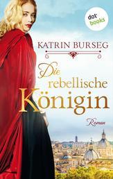 Die rebellische Königin - oder: Die Rebellin des Papstes - Historischer Roman