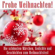 Frohe Weihnachten! - Die schönsten Märchen, Gedichte und Geschichten zum Weihnachtsfest