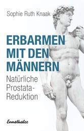 Erbarmen mit den Männern - Natürliche Prostata-Reduktion