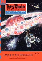 "Perry Rhodan 148: Sprung in den Interkosmos - Perry Rhodan-Zyklus ""Die Posbis"""