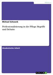Professionalisierung in der Pflege: Begriffe und Debatte
