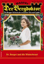 Der Bergdoktor 2052 - Heimatroman - Dr. Burger und die Winterbraut