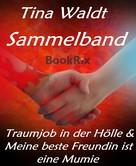 Tina Waldt: Sammelband: Traumjob in der Hölle & Meine beste Freundin ist eine Mumie