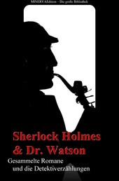 Sherlock Holmes und Doktor Watson - Gesammelte Romane und die Detektiverzählungen - Gesammelte Werke