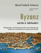 Marcel Frederik Schwarze: Byzanz und das 6. Jahrhundert.