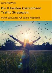 Die 8 besten kostenlosen Traffic Strategien - Mehr Besucher für deine Webseite