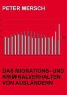 Peter Mersch: Das Migrations- und Kriminalverhalten von Ausländern