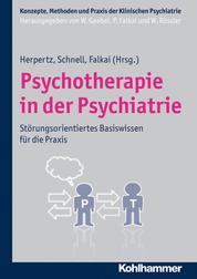 Psychotherapie in der Psychiatrie - Störungsspezifisches Basiswissen für die Praxis