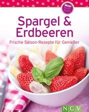 Spargel & Erdbeeren - Frische Saison-Rezepte für Genießer