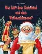 Lilly Ullmann: Wer hilft dem Christkind und dem Weihnachtsmann?