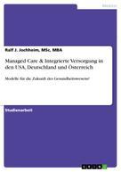 Ralf J. Jochheim, MSc, MBA: Managed Care & Integrierte Versorgung in den USA, Deutschland und Österreich