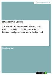 """Zu William Shakespeares: """"Romeo and Juliet"""": Zwischen elisabethanischem London und postmodernem Hollywood"""