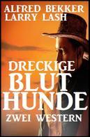 Alfred Bekker: Dreckige Bluthunde: Zwei Western ★★★★