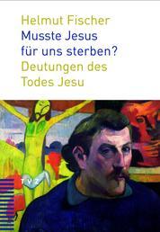Musste Jesus für uns sterben? - Deutungen des Todes Jesu