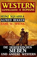 Alfred Bekker: Sammelband 4 Western: Die mörderischen Sieben und andere Western