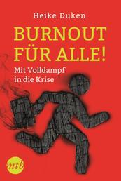 Burnout für alle! - Mit Volldampf in die Krise