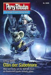 "Perry Rhodan 3009: Clan der Saboteure - Perry Rhodan-Zyklus ""Mythos"""