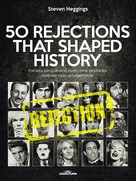 Steven Heggings: 50 REJECTIONS THAT SHAPED HISTORY