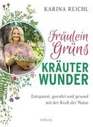 Karina Reichl: Fräulein Grüns Kräuterwunder